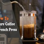 How to Measure Coffee for French Press