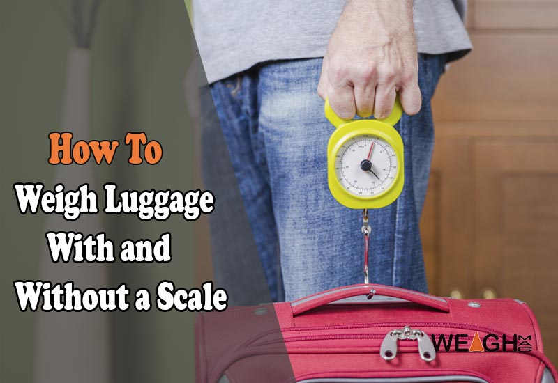 How to Weigh Luggage with and without a Scale
