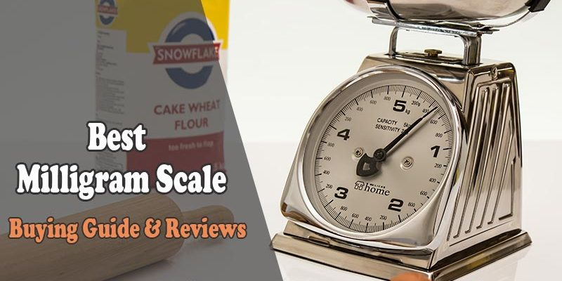 Best Milligram Scale in 2019 – Reviews By Expert
