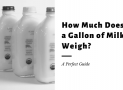How Much Does a Gallon of Milk Weigh?